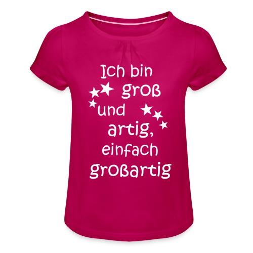 Ich bin gross - artig = großartig weiß - Mädchen-T-Shirt mit Raffungen
