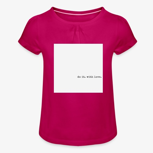 do it with love - Girl's T-Shirt with Ruffles