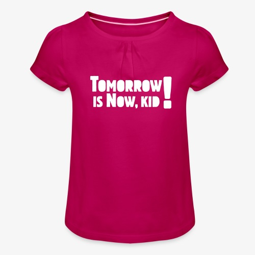 Tomorrow Is Now, Kid! Logo - Girl's T-Shirt with Ruffles