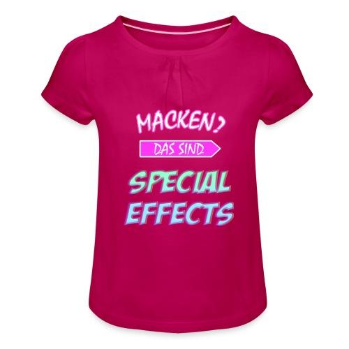 Macken? Das Sind Special Effects - Mädchen-T-Shirt mit Raffungen