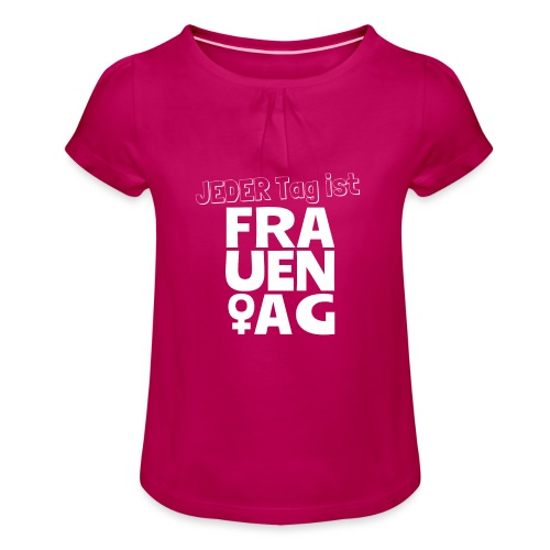 Jeder Tag ist Frauentag! - Mädchen-T-Shirt mit Raffungen