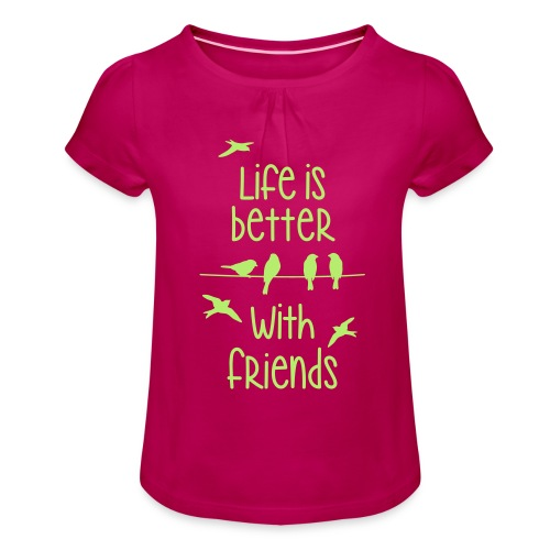elämä on parempi ystävien kanssa lintujen - life - Girl's T-Shirt with Ruffles
