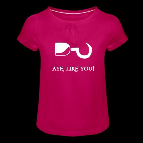 ~ Aye, like you! ~ - Mädchen-T-Shirt mit Raffungen