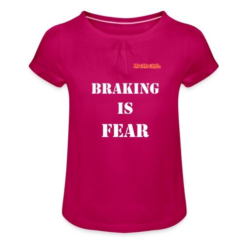 Braking is fear - Meisjes-T-shirt met plooien