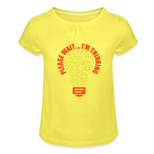PLEASE WAIT ... I'M THINKING - Mädchen-T-Shirt mit Raffungen