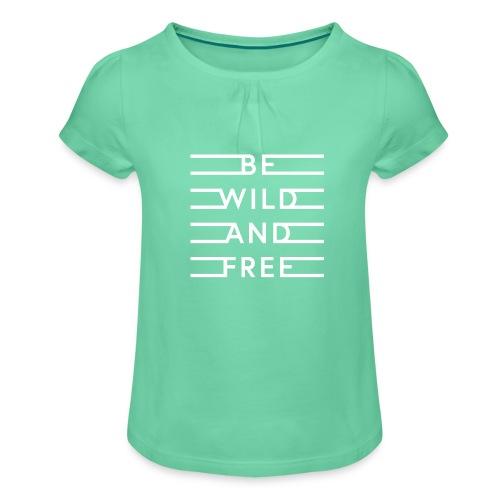 be wild and free white - Mädchen-T-Shirt mit Raffungen