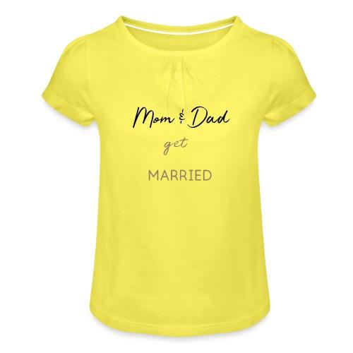 Mom and Dad get married - Mädchen-T-Shirt mit Raffungen