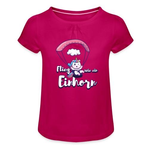 Flieg wie ein Einhorn Gleitschirm - Mädchen-T-Shirt mit Raffungen