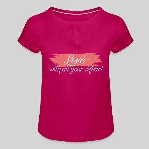 Love with all your Heart - Liebe von ganzem Herzen - Mädchen-T-Shirt mit Raffungen