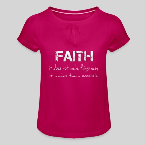 Faith it does not make things easy it makes them - Mädchen-T-Shirt mit Raffungen