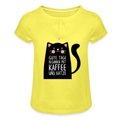 Gute Tage starten mit Kaffee und Katze - Mädchen-T-Shirt mit Raffungen