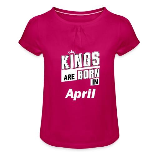 KINGS ARE BORN IN APRIL - Mädchen-T-Shirt mit Raffungen