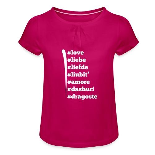 Love Liebe Liefde Liubit Amore Dashuri Dragoste - Mädchen-T-Shirt mit Raffungen