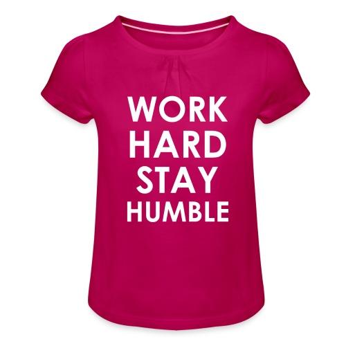 WORK HARD STAY HUMBLE - Mädchen-T-Shirt mit Raffungen