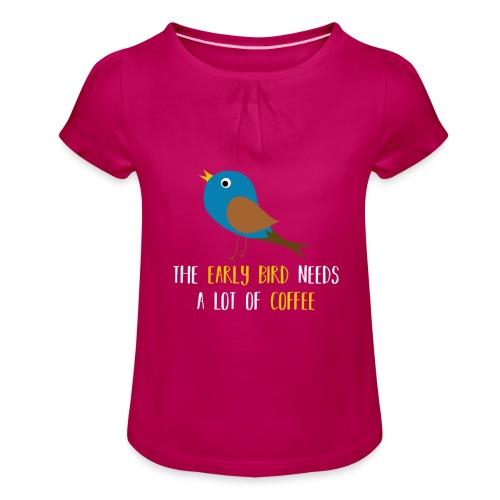 The early bird needs a lot of COFFEE v1 - Mädchen-T-Shirt mit Raffungen