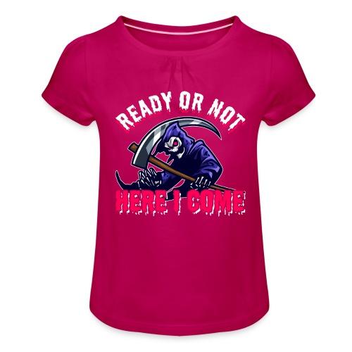 Grim Seeker Ready Or Not Here I Come - Mädchen-T-Shirt mit Raffungen
