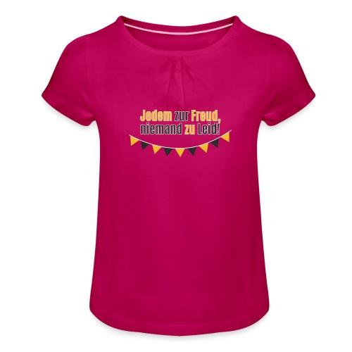 Jedem zur Freud, niemand zu Leid! - Mädchen-T-Shirt mit Raffungen