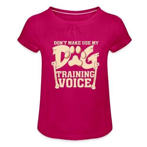 Für Hundetrainer oder Manager Trainings-Stimme - Mädchen-T-Shirt mit Raffungen
