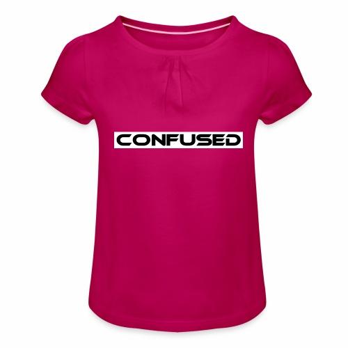 CONFUSED Design, Verwirrt, cool, schlicht - Mädchen-T-Shirt mit Raffungen