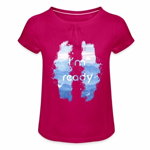 I'm Ready - Girl's T-Shirt with Ruffles