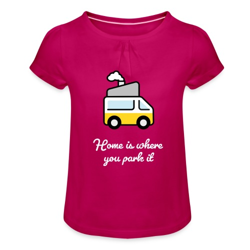 Home is where you park it - HELL - Mädchen-T-Shirt mit Raffungen