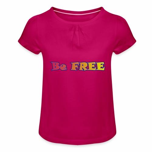 Be FREE ! Soyez Libre. - T-shirt à fronces au col Fille