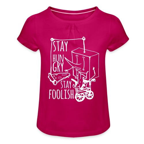 stay hungry stay foolish - Girl's T-Shirt with Ruffles