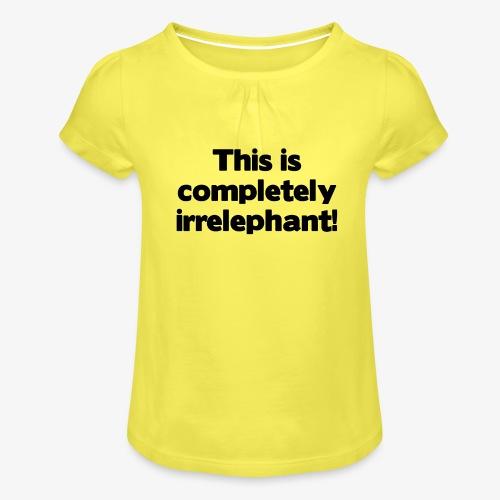 Irrelephant - Mädchen-T-Shirt mit Raffungen