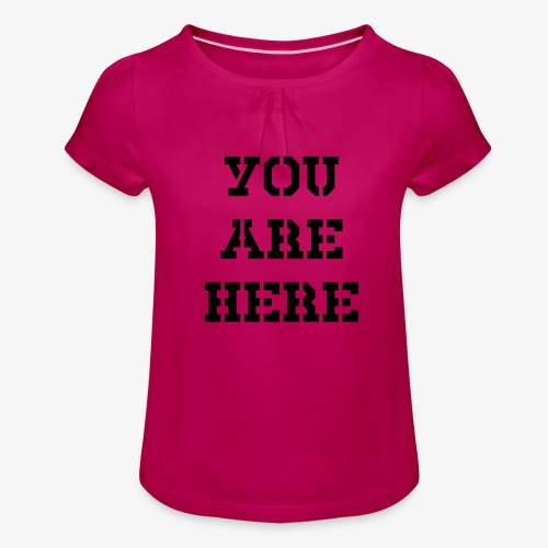 You are here - Mädchen-T-Shirt mit Raffungen