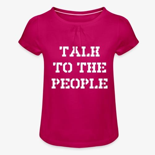 Talk to the people - weiß - Mädchen-T-Shirt mit Raffungen