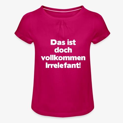Der Irrelefant - Mädchen-T-Shirt mit Raffungen