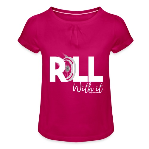 Amy's 'Roll with it' design (white text) - Girl's T-Shirt with Ruffles