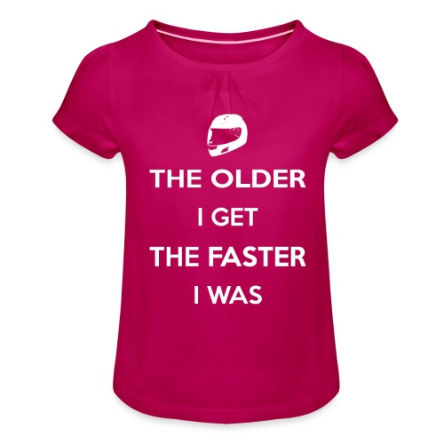 The Older I Get The Faster I Was - Girl's T-Shirt with Ruffles