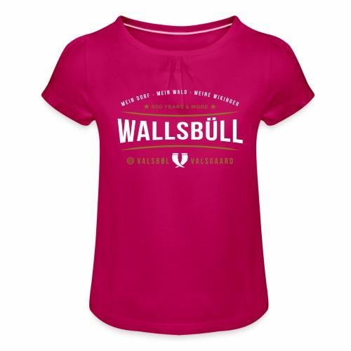 Wallsbüll - mein Dorf, mein Wald, meine Wikinger - Mädchen-T-Shirt mit Raffungen