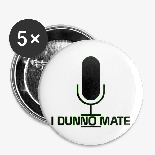 I Dunno Mate Logo - Buttons small 1''/25 mm (5-pack)