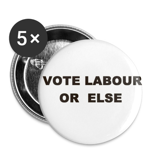 votelabourorelsebadge - Buttons small 1''/25 mm (5-pack)