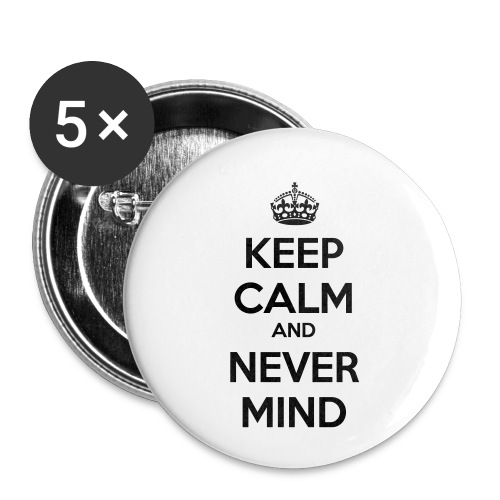 Keep Calm and Never Mind - Buttons small 1''/25 mm (5-pack)
