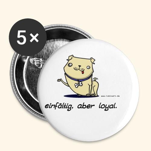 Einfältig, aber loyal. Hund Wau Wauwau Freund - Buttons klein 25 mm (5er Pack)