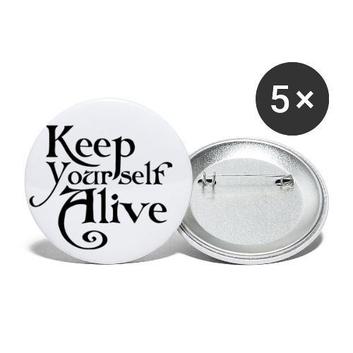 Keep Yourself Alive - schwarz auf weiss - Buttons klein 25 mm (5er Pack)