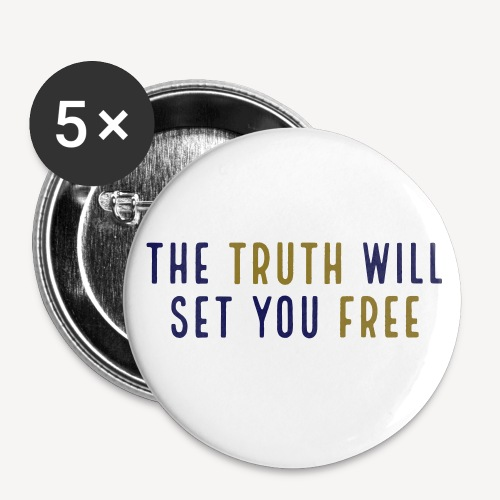THE TRUTH WILL SET YOU FREE - Buttons small 1''/25 mm (5-pack)