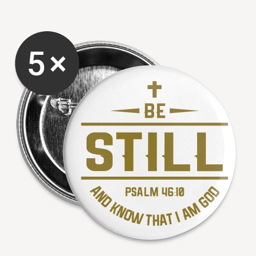 BE STILL AND KNOW THAT I AM GOD - Buttons small 1''/25 mm (5-pack)