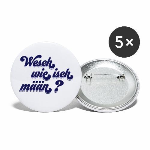 Wesch wie isch mään? - Buttons klein 25 mm (5er Pack)