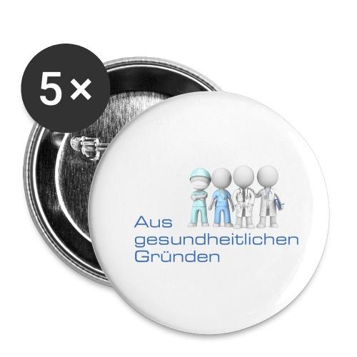Aus gesundheitlichen Gründen - Buttons klein 25 mm (5er Pack)