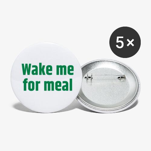 Wake me for meal - Buttons klein 25 mm (5er Pack)