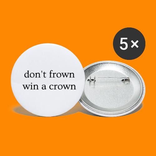 don t frown win a crown black - Buttons small 1''/25 mm (5-pack)