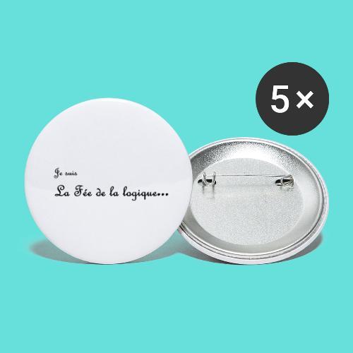 Je suis la fée de la logique... - Lot de 5 petits badges (25 mm)