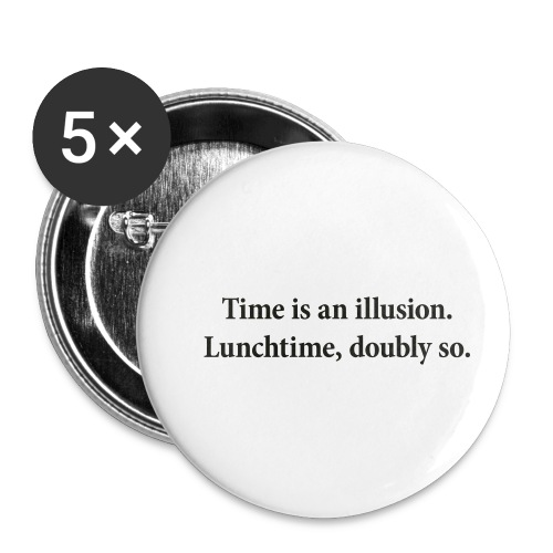 Time is an illusion. Lunchtime, doubly so. - Buttons small 1''/25 mm (5-pack)