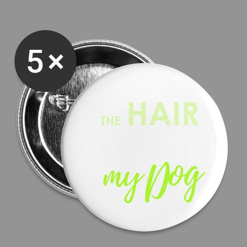 The hair on my shirt is provided by my dog - Buttons small 1''/25 mm (5-pack)
