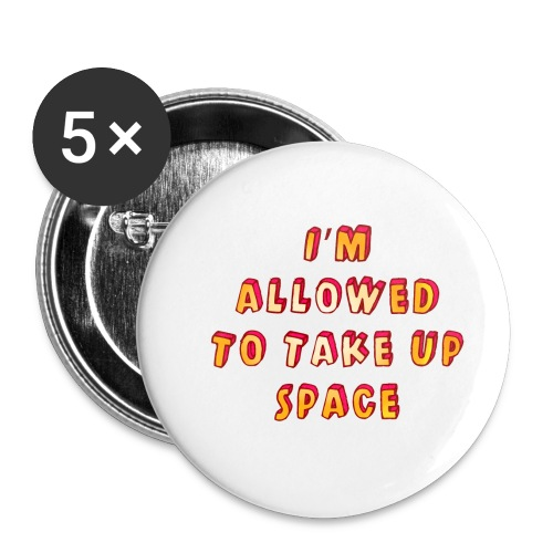 I m allowed to take up space - Buttons small 1''/25 mm (5-pack)