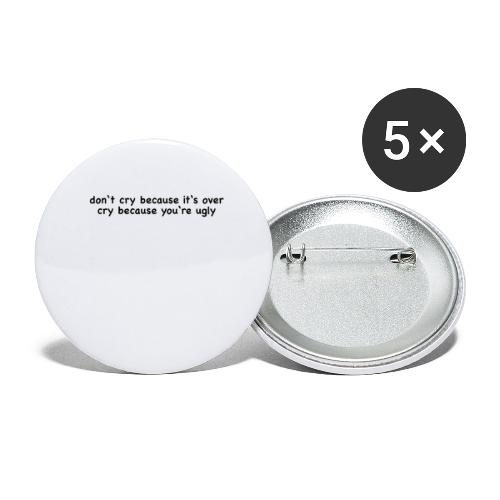 Dont cry behause it's over cry behause you're ugly - Buttons klein 25 mm (5er Pack)